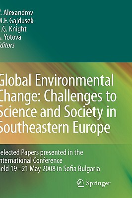 Global Environmental Change: Challenges to Science and Society in Southeastern Europe By Alexandrov, Vesselin (EDT)/ Gajdusek, Martin Felix (EDT)/ Knight, C. Gregory (EDT)/ Yotova, Antoaneta (EDT)